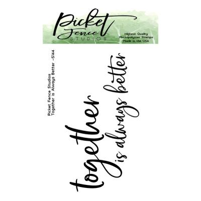 Picket Fence Studios Clear Stamps -  Together Is Always Better